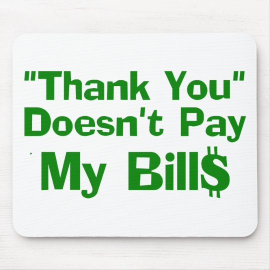 Thank You Doesn't Pay My Bills Mouse Pad
