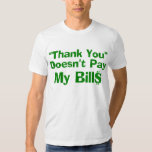 Thank You Doesn't Pay My Bills Tee Shirts