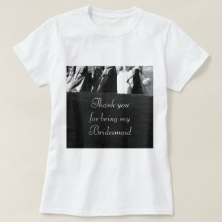 Thank you for Being My Bridesmaid gift T-Shirt