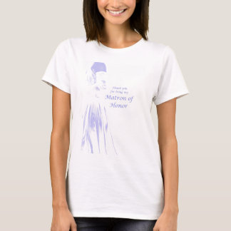 Thank You for Being My Matron of Honor T-Shirt