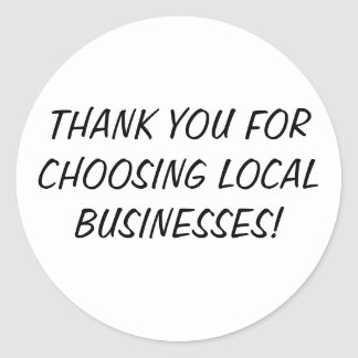 THANK YOU FOR CHOOSING LOCAL BUSINESSES! CLASSIC ROUND STICKER