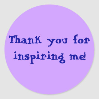 Thank you for inspiring me! classic round sticker