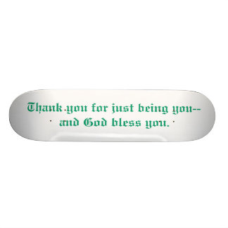 Thank you for just being you skateboard
