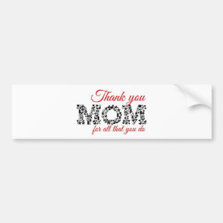 Thank you for Mom all that you do Bumper Sticker