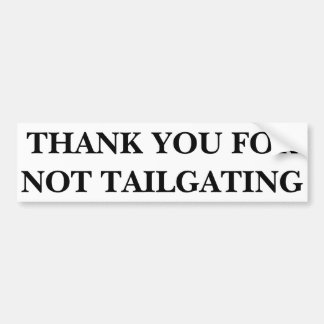 THANK YOU FOR NOT TAILGATING (Baskerville Bold Ct) Bumper Sticker