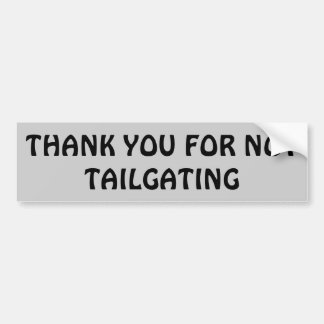 Thank You for Not Tailgating Car Bumper Sticker