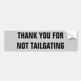 Thank You For Not Tailgating (condensed) Car Bumper Sticker