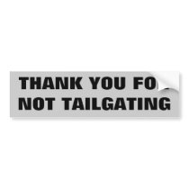 Thank You For Not Tailgating Large Print Bumper Sticker