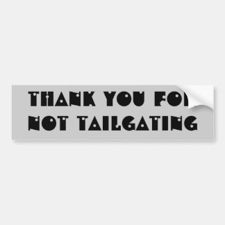 Thank you for not tailgating (shotgun font) bumper sticker