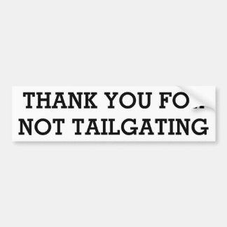 THANK YOU FOR NOT TAILGATING (Stymie Bold) Bumper Sticker