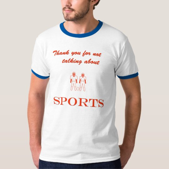 Thank You for not talking about SPORTS T-Shirt