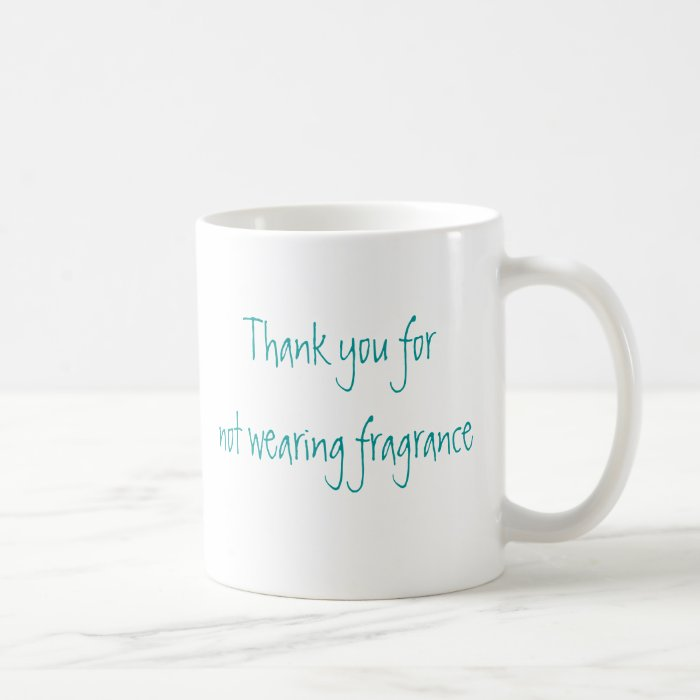 Thank you for not wearing fragrance coffee mug