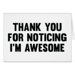 Thank You For Noticing I'm Awesome Card