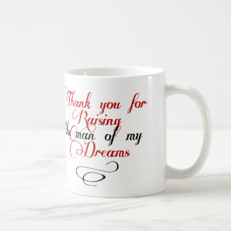 Thank you for raising the man of my dreams coffee mug