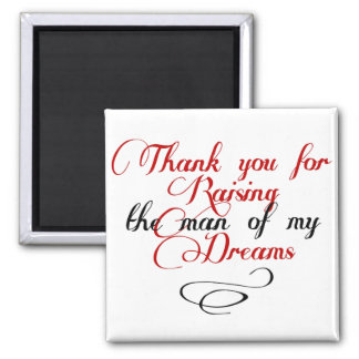 Thank you for raising the man of my dreams magnet