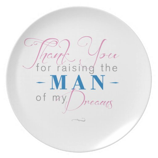 Thank you for Raising the Man of my Dreams Plates