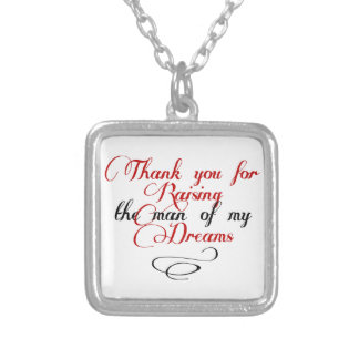 Thank you for raising the man of my dreams silver plated necklace