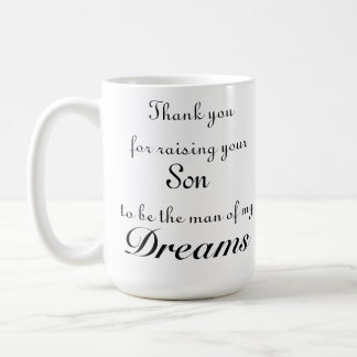Thank you for raising your son to be the man of me classic white coffee mug