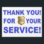 "Thank You For Your Service Yard Sign<br><div class=""desc"">Thank You For Your Service. Pro law enforcement thank you to all our police officers show your support.</div>"