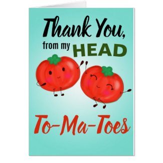 Thank you, from my head to my tomatoes
