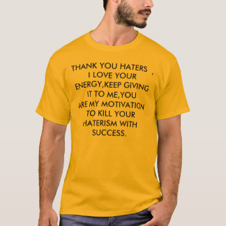 THANK YOU HATERS  , I LOVE YOUR ENERGY,KEEP GIV... T-Shirt