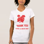 THANK YOU HAVE A NICE DAY TEE SHIRT