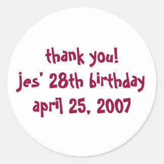 thank you!jes' 28th birthdayapril 25, 2007 classic round sticker