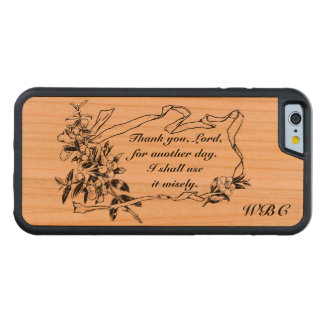 """Thank you, Lord, for another day"" Reminder Carved Cherry iPhone 6 Bumper Case"
