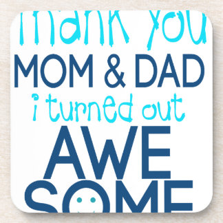 thank you Mom and Dad I turned out Awesome Beverage Coaster