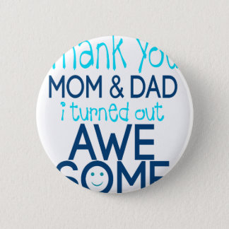 thank you Mom and Dad I turned out Awesome Button