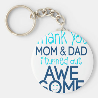 thank you Mom and Dad I turned out Awesome Keychain