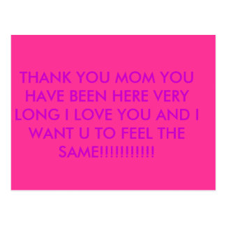 THANK YOU MOM YOU HAVE BEEN HERE VERY LONG I LO... POSTCARD
