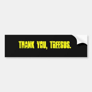 THANK YOU, TREESUS. BUMPER STICKER