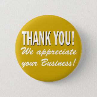 Thank you We appreciate your business Pinback Button