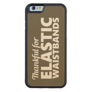 Thankful for Elastic Waistbands Funny Carved® Maple iPhone 6 Bumper Case