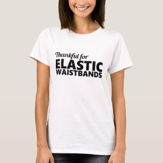 Thankful for Elastic Waistbands Funny T-Shirt