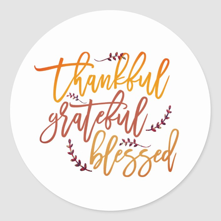 Thankful Grateful Blessed Thanksgiving Script Classic Round Sticker |  Zazzle.com