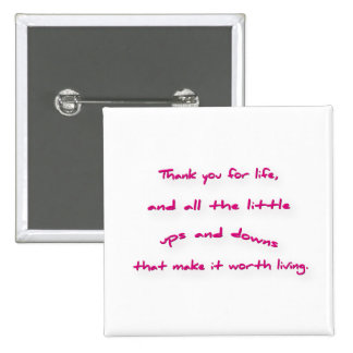 Thankful Quote - Thank you for life, and all the … Pinback Button