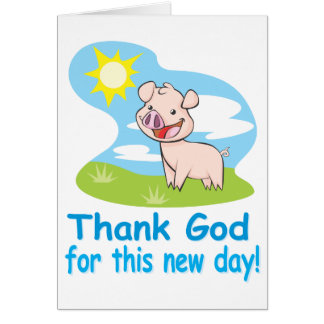 Thanking God for this New Day With Happy Piglet Card