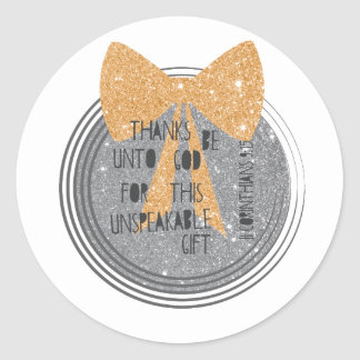 Thanks be unto God for this unspeakable gift Classic Round Sticker