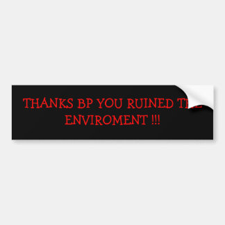THANKS BP YOU RUINED THE ENVIROMENT !!! BUMPER STICKER