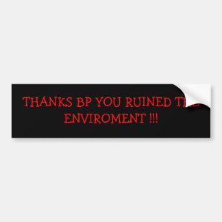 THANKS BP YOU RUINED THE ENVIROMENT !!! CAR BUMPER STICKER