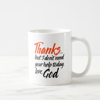 Thanks but I don't need your help today. Love, God Classic White Coffee Mug