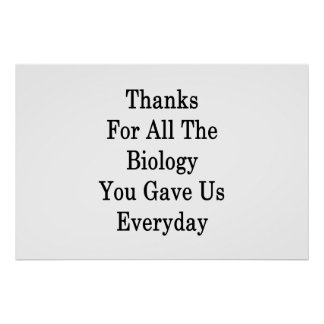 Thanks For All The Biology You Gave Us Everyday Poster