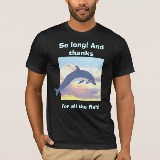 Thanks for all the fish t shirt zazzle for Thanks for all the fish