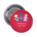 Thanks for all your TLC Pinback Button