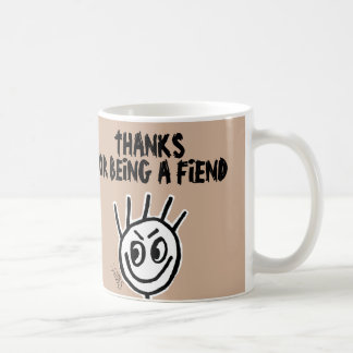 Thanks for being a Fiend, Coffee Mug, Funny Classic White Coffee Mug