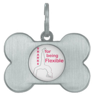 Thanks For Being Flexible Pet Name Tag