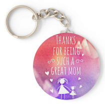 THANKS FOR BEING SUCH A GREAT MOM! KEYCHAIN