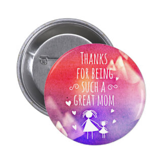 THANKS FOR BEING SUCH A GREAT MOM! PINBACK BUTTON